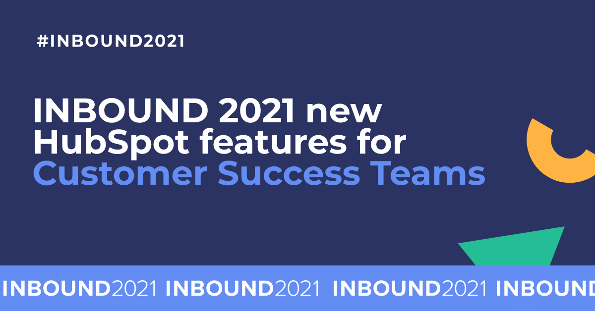INBOUND 2021 new HubSpot features for Customer Success teams