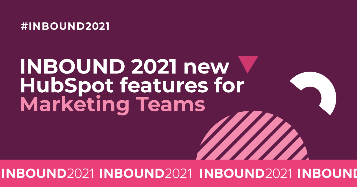 INBOUND 2021 new HubSpot features for Marketing teams